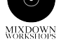 Mixdown Workshops